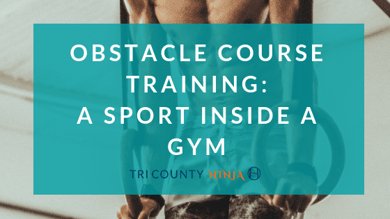 Obstacle Course Training: A Sport Inside A Gym